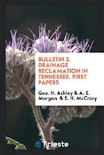 Bulletin 3. Drainage reclamation in Tennessee. First papers af A. E. Morgan, Geo. H. Ashley, S. H. Mccrory
