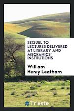 Sequel to Lectures delivered at literary and mechanics' institutions