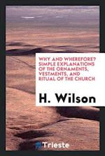 Why and Wherefore? Simple Explanations of the Ornaments, Vestments, and Ritual of the Church