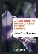 A Handbook to the Practice of Pottery Painting af John C. L. Sparkes