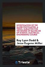 Investigation of the globe photometer: a thesis, submitted for the degree of Bachelor of science, electrical engineering course af Roy Lyon Dodd, Jesse Eugene Miller