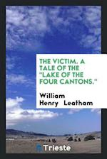 """The victim. A tale of the """"Lake of the four cantons."""""""