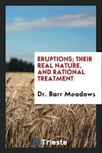 Eruptions; Their real nature, and rational treatment