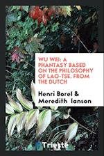 Wu Wei: A Phantasy Based on the Philosophy of Lao-Tse. From the Dutch