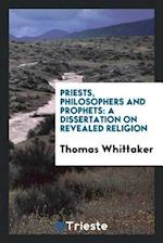 Priests, philosophers and prophets: a dissertation on revealed religion