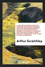A treatise on benefit building societies containing remarks upon the erroneous tendency of many of the societies at present in existence; an inquiry i