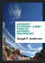 Methodist Dictionary, a Brief Work on Methodist Terminology af Joseph F. Anderson