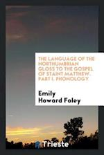 The Language of the Northumbrian Gloss to the Gospel of Staint Matthew. Part I. Phonology