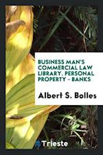 Business Man's Commercial Law Library. Personal Property - Banks