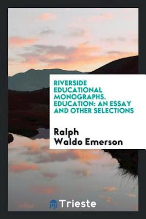 ralph waldo emerson essay on education Essays, first series (classic reprint) [ralph waldo emerson] on amazoncom free shipping on qualifying offers thc bi oii nb idconimob toallib dindhial 6ii 6171 ii bto ao olm me.