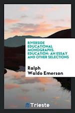 Riverside Educational Monographs. Education: An Essay and Other Selections