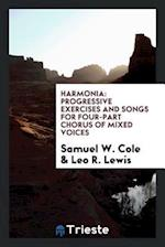 Harmonia: Progressive Exercises and Songs for Four-part Chorus of Mixed Voices