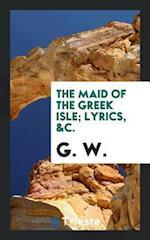 The Maid of the Greek Isle; Lyrics, &c.