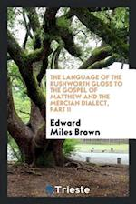 The Language of the Rushworth Gloss to the Gospel of Matthew and the Mercian Dialect, Part II