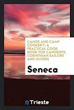 Canoe and Camp Cookery: A Practical Cook Book for Canoeists, Corinthian Sailors and Outers