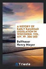 A History of Early Railroad Legislation in Wisconsin, Vol. XIV, pp. 206-300
