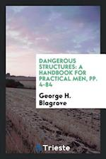 Dangerous Structures: A Handbook for Practical Men, pp. 4-84
