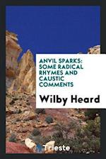 Anvil Sparks: Some Radical Rhymes and Caustic Comments