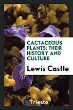 Cactaceous Plants: Their History and Culture