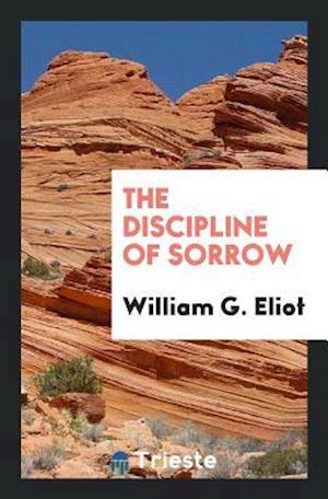 Bog, hæftet The Discipline of Sorrow af William G. Eliot