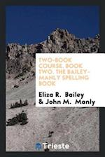 Two-Book Course. Book Two. The Bailey-Manly Spelling Book af John M. Manly, Eliza R. Bailey