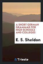 A Short German Grammar for High Schools and Colleges af E. S. Sheldon