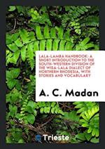 Lala-Lamba Handbook: A Short Introduction to the South-Western Division of the Wisa-Lala Dialect of Northern Rhodesia, with Stories and Vocabulary