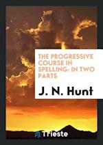 The Progressive Course in Spelling: In Two Parts af J. N. Hunt