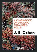 A Class-Book of Organic Chemistry. Vol. II af J. B. Cohen