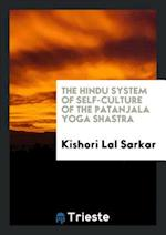 The Hindu System of Self-culture of the Patanjala Yoga Shastra
