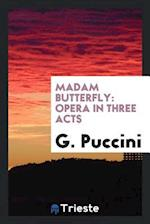 Madam Butterfly: Opera in Three Acts