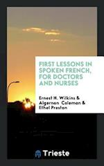 First Lessons in Spoken French, for Doctors and Nurses