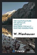The Manufacture of Metallic Articles Electrolytically. - Electro-Engraving af W. Pfanhauser