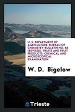 U. S. Department of Agriculture. Bureau of Chemistry-Bulletin No. 66 (Revised). Fruits and Fruit Products: Chemical and Microscopical Examination af W. D. Bigelow
