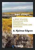 A Brief Spanish Grammar with Historical Introductions and Exercises