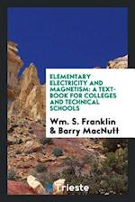 Elementary Electricity and Magnetism: A Text-Book for Colleges and Technical Schools