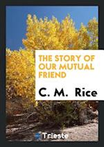 The Story of Our Mutual Friend af C. M. Rice