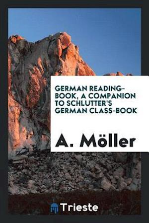 German Reading-Book, a Companion to Schlutter's German Class-Book