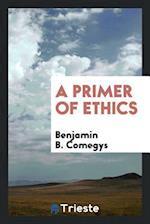 A Primer of Ethics af Benjamin B. Comegys