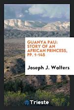 Guanya Pau: Story of an African Princess, pp. 1-145 af Joseph J. Walters
