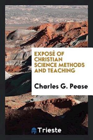 Exposé of Christian Science Methods and Teaching