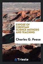 Exposé of Christian Science Methods and Teaching af Charles G. Pease