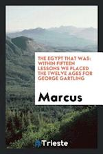 The Egypt That Was: Within Fifteen Lessons We Placed the Twelve Ages for George Gartling