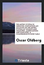 The Metric System in Medicine: Containing an Account of the Metric System of Weights and Measures, Americanized and Simplified, a Comprehensive Dose T