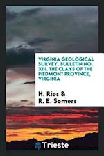 Virginia Geological Survey. Bulletin No. XIII. The Clays of the Piedmont Province, Virginia af H. Ries, R. E. Somers