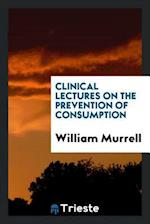 Clinical Lectures on the Prevention of Consumption