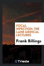 Focal Infection: The Lane Medical Lectures