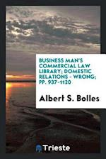 Business Man's Commercial Law Library; Domestic Relations - Wrong; pp. 937-1120