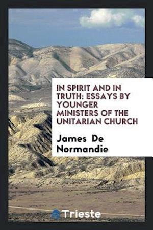 Bog, hæftet In Spirit and in Truth: Essays by Younger Ministers of the Unitarian Church af James De Normandie