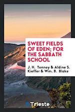 Sweet Fields of Eden; For the Sabbath School af J. H. Tenney, Aldine S. Kieffer, Wm. B. Blake
